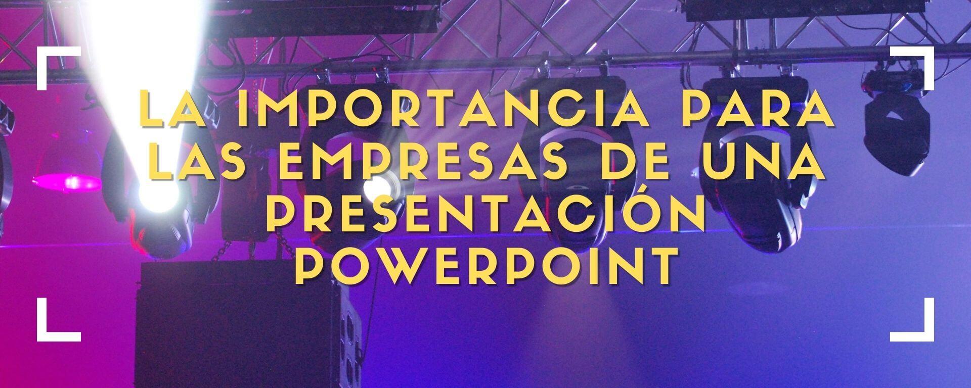 La importancia para las empresas de una presentación PowerPoint