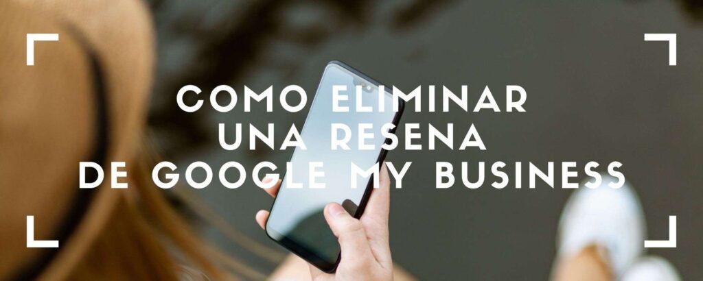 guía para eliminar reviews de Google My Business