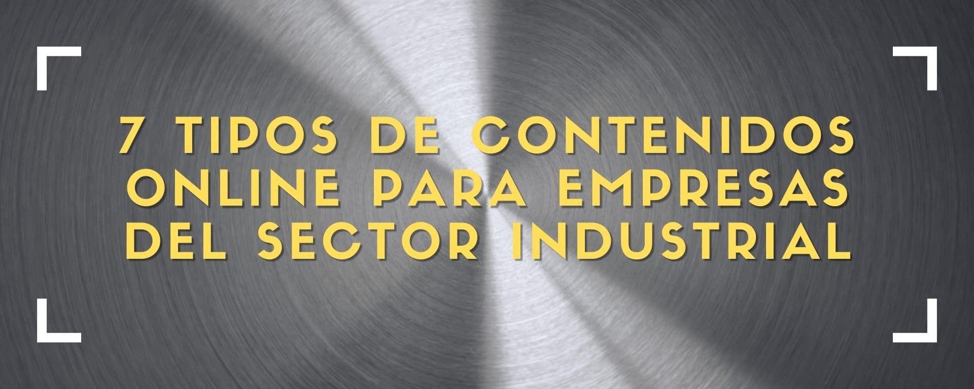 7 tipos de contenidos online para empresas del sector industrial