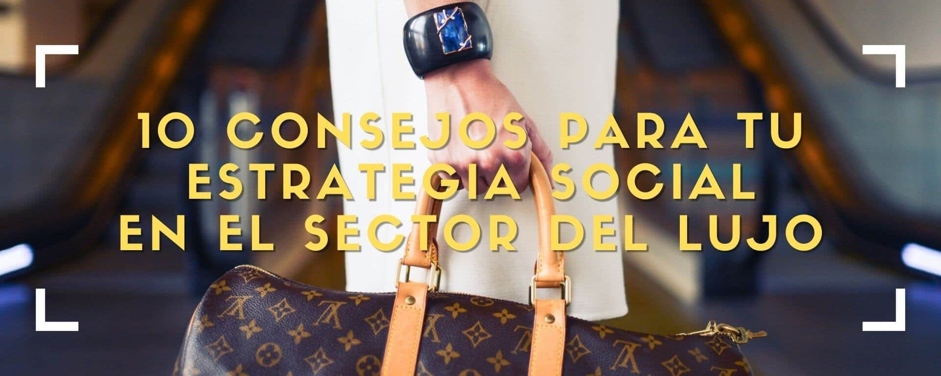 10 consejos para tu estrategia social en el sector del lujo